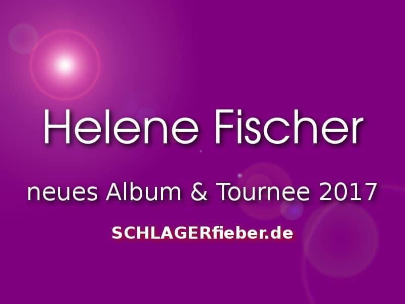 Helene Fischer 2017 Tour Und Neues Album Schlagerfieberde