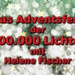 das-adventsfest-der-100-000-lichter-mit-helene-fischer