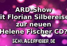 ARD-Show mit florian silbereisen zur neuen cd von helene fischer