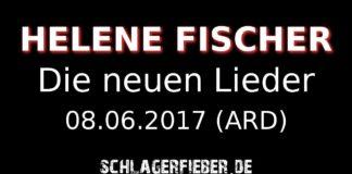 helene fischer die neuen lieder 08.06.ard