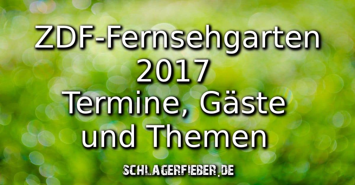zdf-fernsehgarten 2017 gäste termine und themen