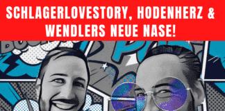 Schlagerlovestory, Hodenherz & Wendlers neue Nase - der Podcast!